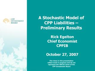 A Stochastic Model of CPP Liabilities –Preliminary Results