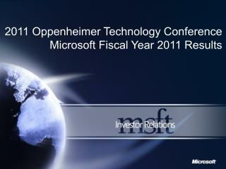 2011 Oppenheimer Technology Conference Microsoft Fiscal Year 2011 Results