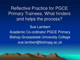 Reflective Practice for PGCE Primary Trainees. What hinders and helps the process?