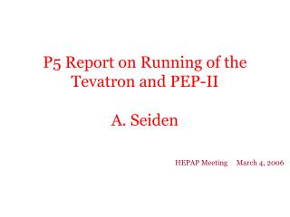 P5 Report on Running of the Tevatron and PEP-II  A. Seiden