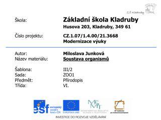 Autor: Miloslava Junková Název materiálu: Soustava organismů Šablona:III/2 Sada:ZOO1