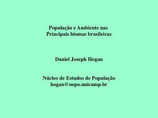 População e Ambiente nas  Principais biomas brasileiras Daniel Joseph Hogan