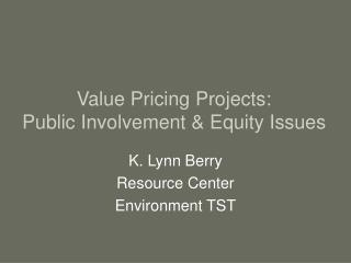 Value Pricing Projects: Public Involvement  Equity Issues