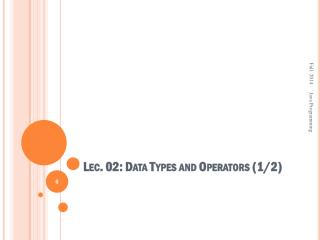 Lec . 02: Data Types and Operators (1/2)