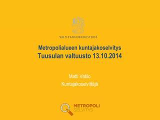 Metropolialueen kuntajakoselvitys Tuusulan valtuusto 13.10.2014