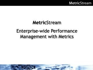 MetricStream  Enterprise-wide Performance Management with Metrics