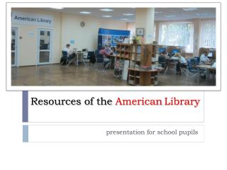 Resources of the  American Library