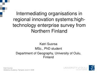 Katri Suorsa MSc., PhD student Department of Geography, University of Oulu, Finland