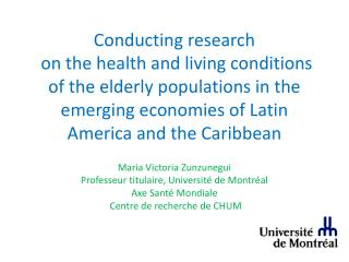 Conducting research  on the health and living conditions of the elderly populations in the emerging economies of Latin A