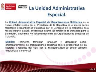 La Unidad Administrativa Especial.