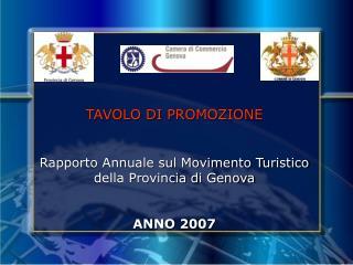 TAVOLO DI PROMOZIONE Rapporto Annuale sul Movimento Turistico della Provincia di Genova ANNO 2007