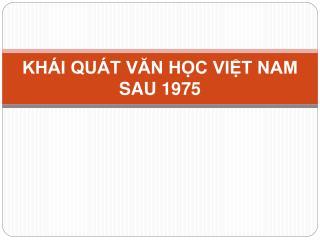 KHÁI QUÁT VĂN HỌC VIỆT NAM  SAU 1975