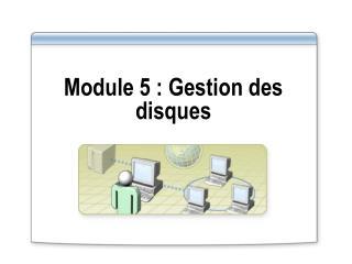 Module 5: Gestion des disques
