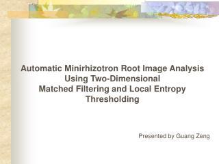 Automatic Minirhizotron Root Image Analysis  Using Two-Dimensional