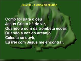 Hino 292  - A VINDA DO SENHOR