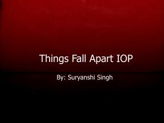 Things Fall Apart IOP
