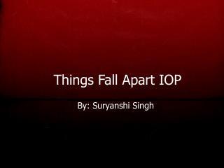 Things Fall Apart IOP