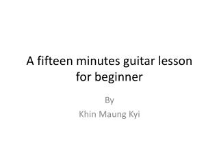 A fifteen minutes guitar lesson for beginner