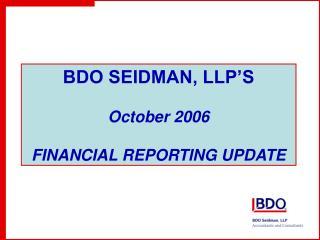BDO SEIDMAN, LLP'S October 2006 FINANCIAL REPORTING UPDATE