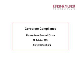 Corporate Compliance Ukraine Legal  Counsel  Forum 23 October 2014 S�ren Schomburg