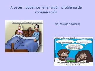 A veces…podemos tener algún  problema de comunicación
