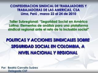 POLITICAS Y ACCIONES SINDICALES SOBRE SEGURIDAD SOCIAL EN COLOMBIA, A NIVEL NACIONAL Y REGIONAL