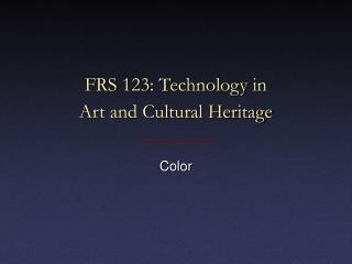 FRS 123: Technology in Art and Cultural Heritage