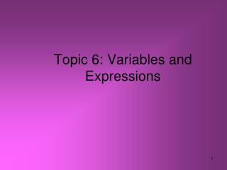 Topic 6: Variables and Expressions