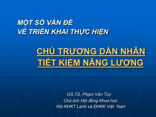 MỘT SỐ VẤN ĐỀ VỀ TRIỂN KHAI THỰC HIỆN CHỦ TRƯƠNG DÁN NHÃN TIẾT KIỆM NĂNG LƯỢNG GS.TS. Phạm Văn Tùy