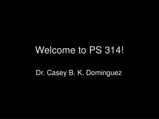 Welcome to PS 314!