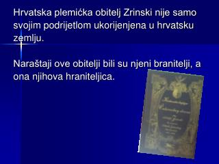 Hrvatska plemićka obitelj Zrinski nije samo svojim podrijetlom ukorijenjena u hrvatsku zemlju.