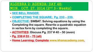 ALGEBRA 2; AGENDA; DAY  48; MON.   OCT.  27, 2014 (2 nd  9-Weeks)