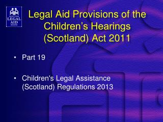 Legal Aid Provisions of the Children�s Hearings (Scotland) Act 2011