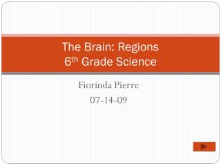 The Brain: Regions  6 th  Grade Science