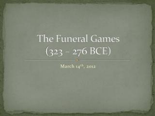 The Funeral Games (323 – 276 BCE)