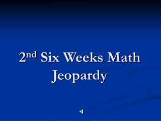 2 nd  Six Weeks Math  Jeopardy