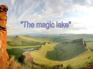 """""""The magic lake"""""""