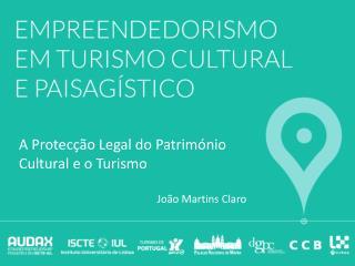 A Protecção Legal do Património Cultural e o Turismo João Martins Claro