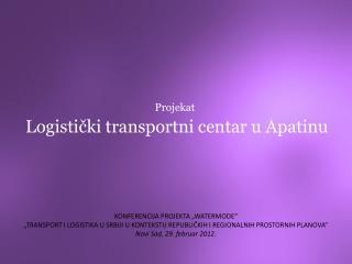 Logistički  transportni  centar u Apatinu