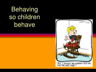 Behaving  so children behave