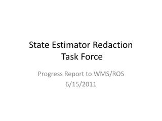 State Estimator Redaction  Task Force