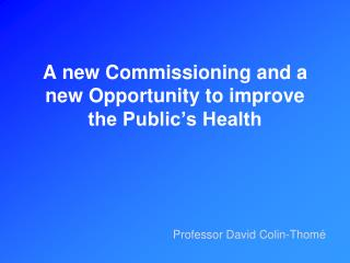 A new Commissioning and a new Opportunity to improve the Public's Health