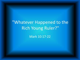 """""""Whatever Happened to the Rich Young Ruler?"""""""