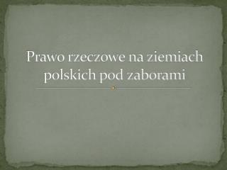 Prawo rzeczowe na ziemiach polskich pod zaborami