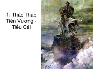 1: Thác Tháp Tiên Vương - Tiều Cái