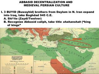 ABBASID DECENTRALIZATION AND                           MEDIEVAL PERSIAN CULTURE   I. 3 BUYID Buwayhid brothers from Dayl