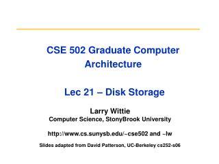 CSE 502 Graduate Computer Architecture  Lec 21 – Disk Storage