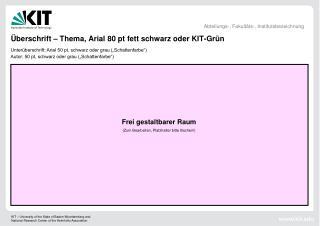 Überschrift – Thema, Arial 80 pt fett schwarz oder KIT-Grün