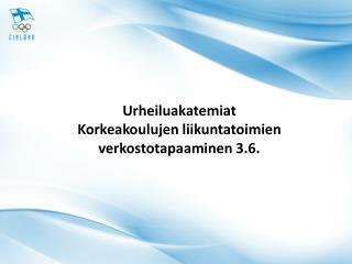 Urheiluakatemiat Korkeakoulujen  liikuntatoimien verkostotapaaminen  3.6 .
