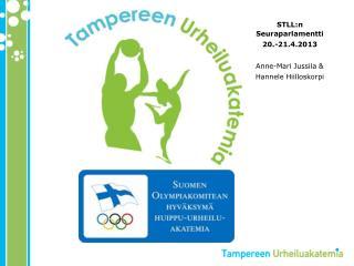STLL:n Seuraparlamentti  20.-21.4.2013 Anne-Mari Jussila & Hannele Hiilloskorpi